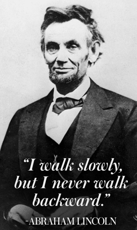 "Gentleman - ""I rwalk slowly. but I never walk backward."" -ABRAHAM LINCOLN"