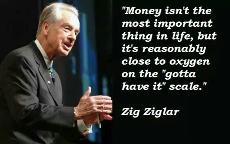 """Public speaking - """"Money isn't the most important thing in life, but it's reasonably close to oxygen on the """"gotta have it"""" scale."""" Zig Ziglar"""