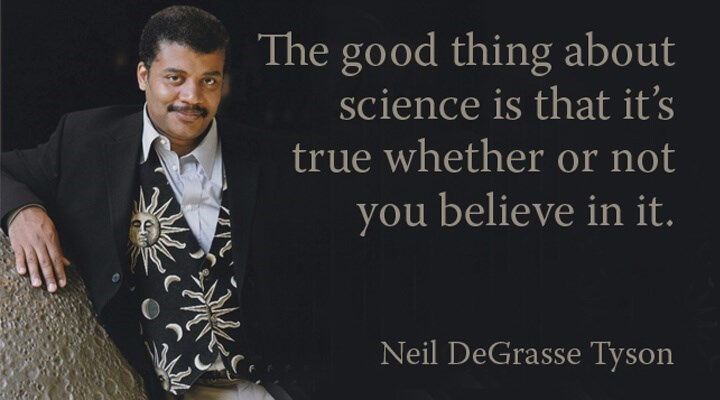 Text - The good thing about science is that it's true whether or not you believe in it. Neil DeGrasse Tyson