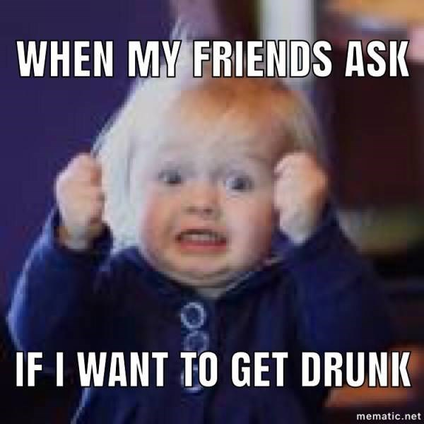 meme about always being up for drinking with pic of excited baby with raised fists