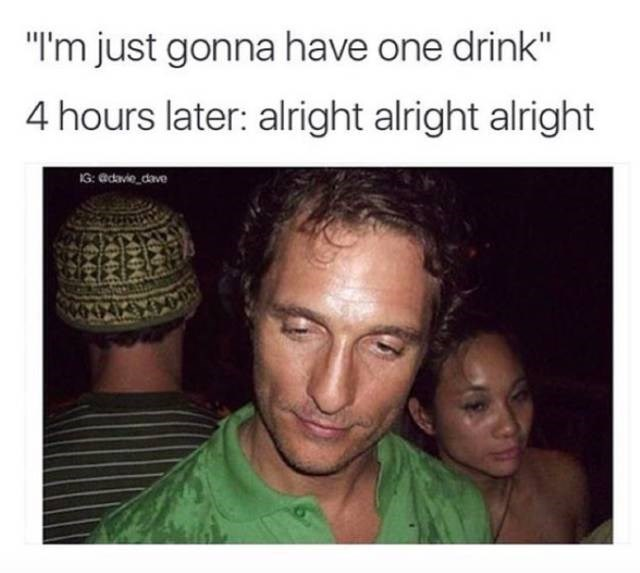 meme about getting super drunk with pic of a sweaty looking Matthew McConaughey