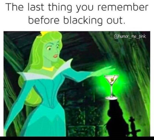 meme about blacking out from drinking with pic of Aurora from The Sleeping Beauty reaching out to touch a Martini glass