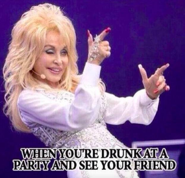 meme about seeing a friend when drunk with pic of Dolly Parton giving finger guns