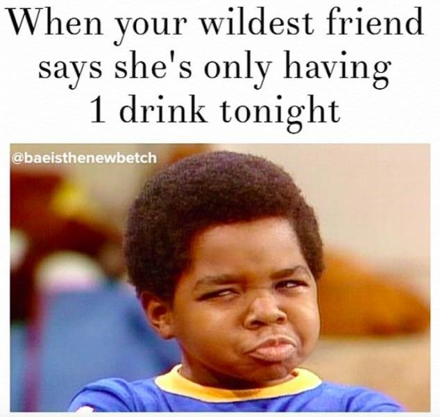 meme about alcoholic friends saying they don't plan to drink with pic of Arnold from Diff'rent Strokes making a suspecting face
