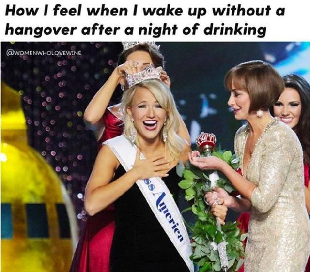 meme about waking up without a hangover with pic of a beauty pageant queen getting crowned