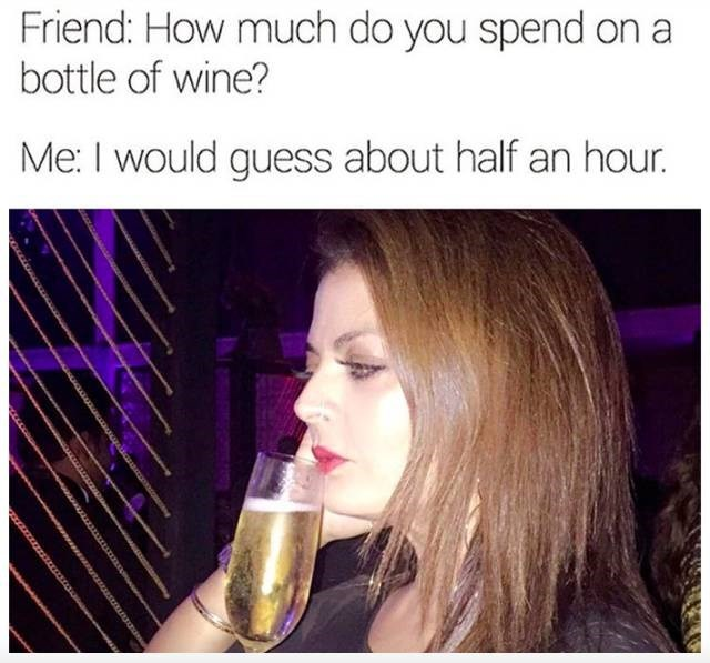 meme about how long it takes you to finish a bottle of wine