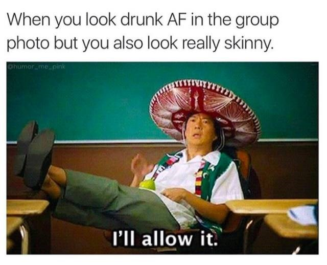 meme about posting pics of yourself drunk because they're flattering with pic of Senor Chang in a sombrero