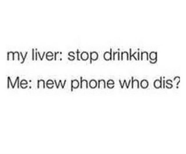 meme about ignoring your body's warning signs and continuing to drink