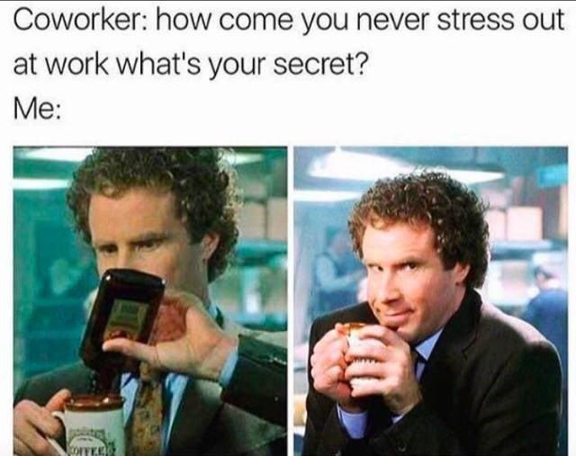 meme about drinking at work to stay calm with pics of Will Ferrell putting alcohol in his coffee mug
