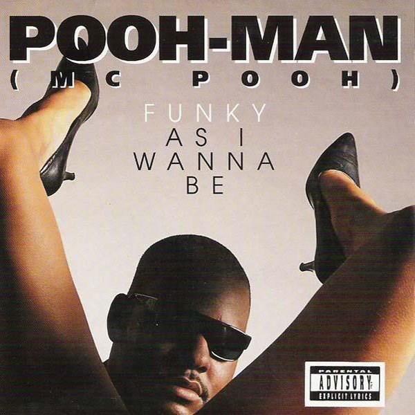 Album cover - POOH-MAN P O O H) ( IC FUNKY A S I WA N N A ВЕ PAREeTAL ADVISORY EIPLICITLTRICS
