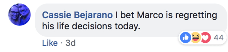 Text - Cassie Bejarano I bet Marco is regretting his life decisions today. O9 44 Like 3d