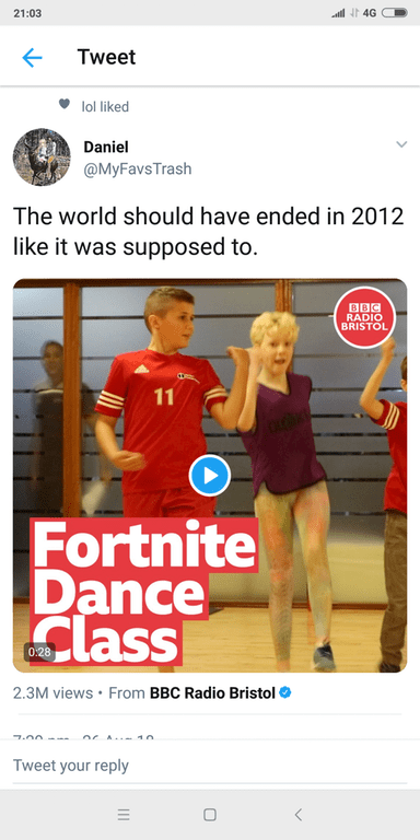 dank meme - Advertising - 21:03 al4G Tweet lol liked Daniel @MyFavsTrash The world should have ended in 2012 like it was supposed to. BBC RADIO BRISTOL 11 Fortnite Dance Class 0:28 2.3M views From BBC Radio Bristol 7.00- 10 Tweet your reply