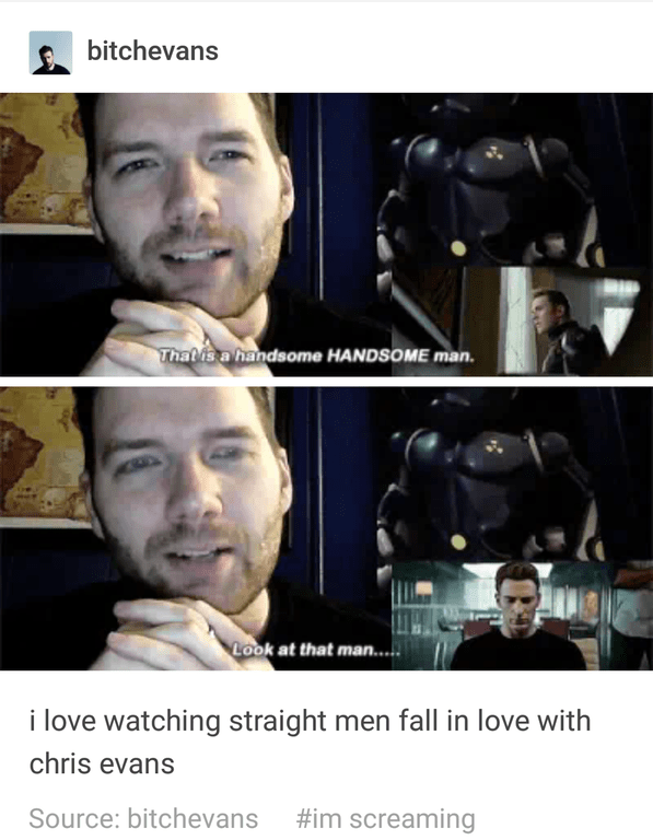 Facial expression - bitchevans That is a handsome HANDSOME man. Look at that man.. i love watching straight men fall in love with chris evans #im screaming Source: bitchevans