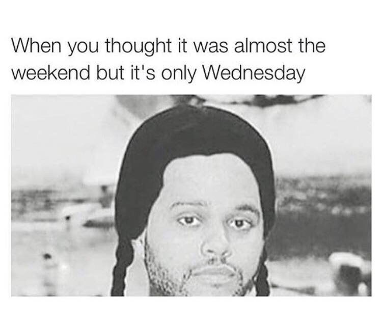"Pic of The Weeknd with braids that look like Wednesday Addams' under the caption, ""When you thought it was almost the weekend but it's only Wednesday"""