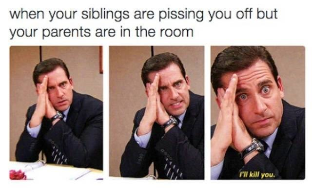 meme - Text - when your siblings are pissing you off but your parents are in the room r'll kill you