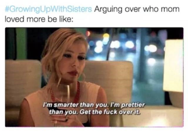 meme - Hair - #GrowingUpWithSisters Arguing over who mom loved more be like: I'm smarter than you. I'm prettier than you. Get the fuck over it