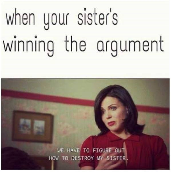 meme - Text - when your sister's winning the argument WE HAVE TO FIGURE OUT HOW TO DESTROY MY SISTER