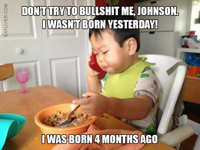 Meal - DON'T TRY TO BULLSHIT ME, JOHNSON OWASNT BORN YESTERDAY! OWAS BORN4 MONTHS AGO EATLIVER.COM