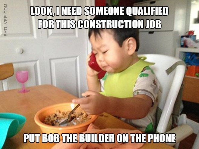 Meal - LOOK,INEED SOMEONE QUALIFIED FOR THIS CONSTRUCTION JOB PUT BOB THE BUILDER ON THE PHONE EATLIVER.COM