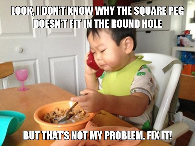 Meal - LOOK,IDON'T KNOW WHY THE SQUARE PEG DOESN'T FIT IN THE ROUND HOLE BUT THATS NOTMY PROBLEM. FIXIT!