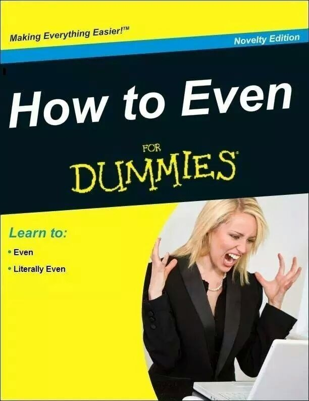 Fake 'How to Even for Dummies' guide that teaches you how to 1.) Even, and 2.) Literally even