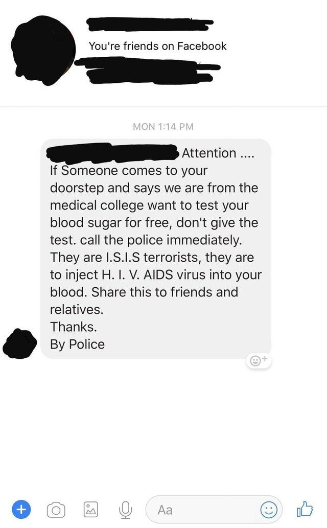 Text - You're friends on Facebook MON 1:14 PM Attention. If Someone comes to your doorstep and says we are from the medical college want to test your blood sugar for free, don't give the test. call the police immediately. They are I.S.I.S terrorists, they are to inject H. I. V. AIDS virus into your blood. Share this to friends and relatives. Thanks. Вy Police Аa