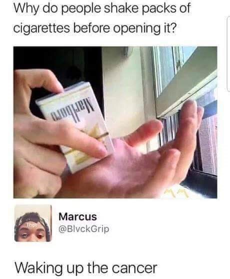 Text - Why do people shake packs of cigarettes before opening it? Marcus @BlvckGrip Waking up the cancer
