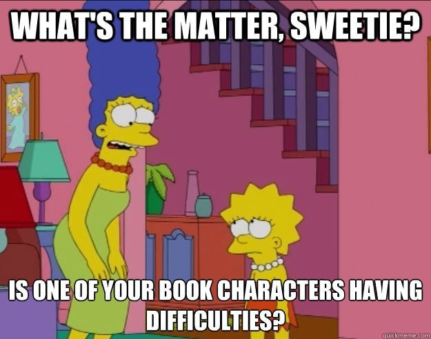 Cartoon - WHAT'S THE MATTER, SWEETIE? IS ONE OF YOUR BOOK CHARACTERS HAVING DIFFICULTIES? quickmeme.com
