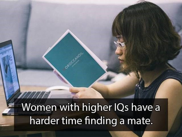Learning - OROCCANOIL Women with higher IQs have a harder time finding a mate.