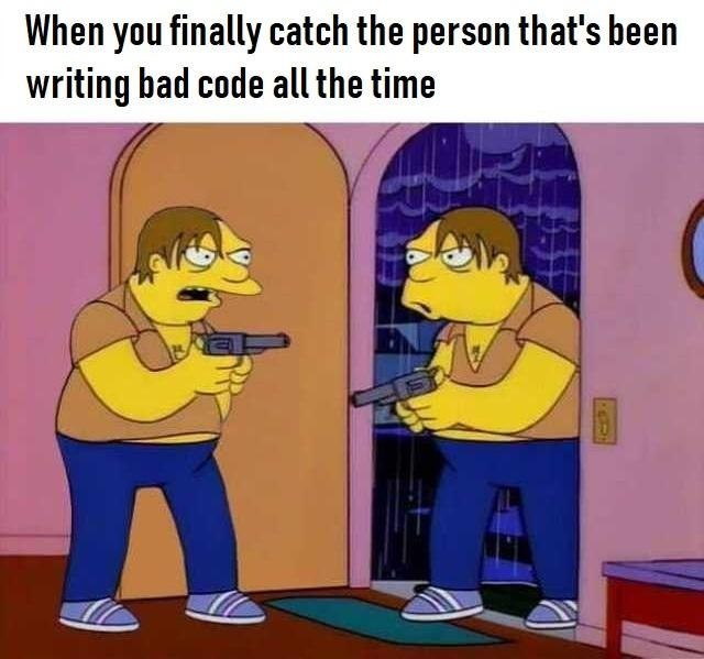 Cartoon - When you finally catch the person that's been writing bad code all the time