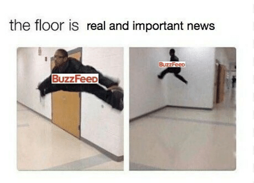 Meme of a guy, who represents 'Buzzfeed' jumping into the air and doing the splits while the floor represents 'Real and important news'