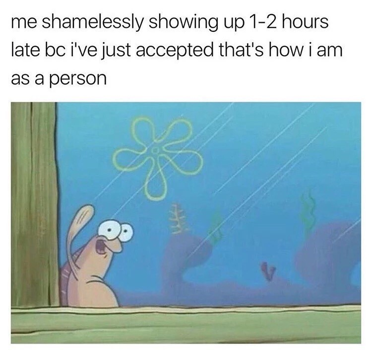 spongebob meme about accepting that you're always late