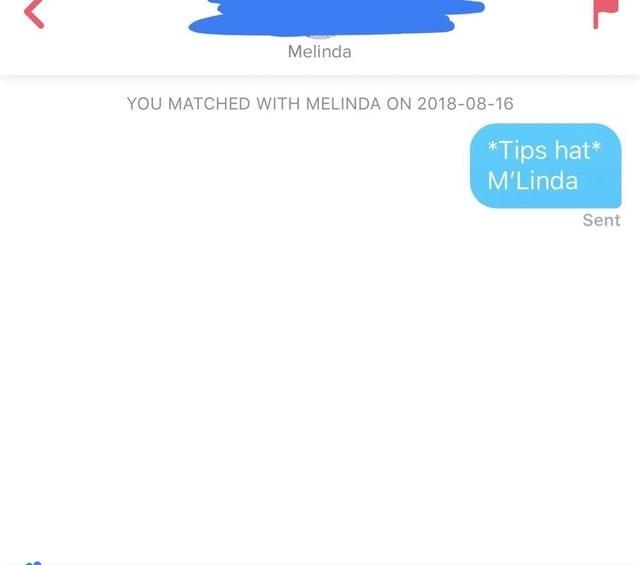 funny tinder - Text - Melinda YOU MATCHED WITH MELINDA ON 2018-08-16 *Tips hat* M'Linda Sent