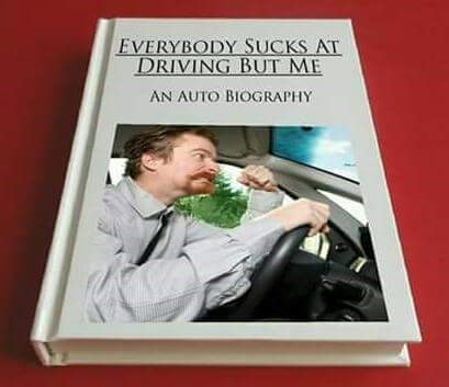 "Fake book title that reads, ""Everybody Sucks at Driving but Me - An Autobiography"""