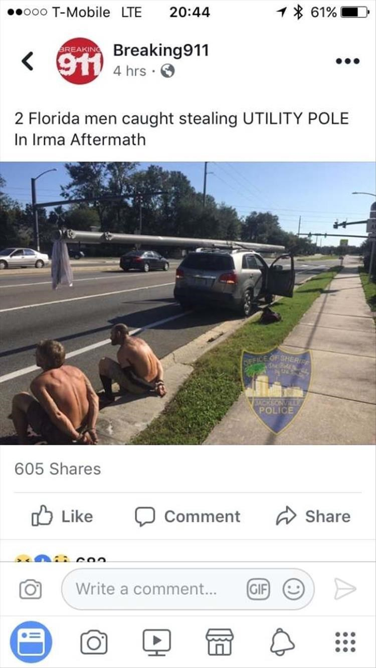 Transport - 61% ooo T-Mobile LTE 20:44 911 Ereaking911 4 hrs BREAKING 2 Florida men caught stealing UTILITY POLE In Irma Aftermath OEFICE OF SHER ACKSONVLE POLICE 605 Shares Like Share Comment Write a comment... GIF