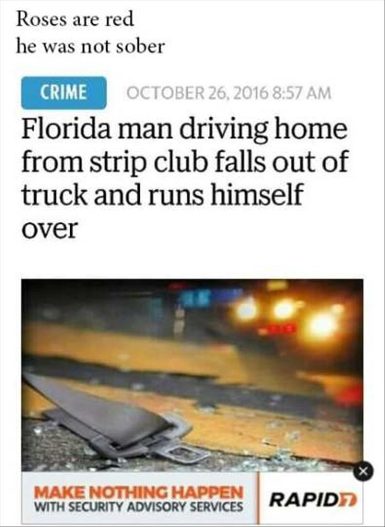 Text - Roses are red he was not sober CRIME OCTOBER 26, 2016 8:57 AM Florida man driving home from strip club falls out of truck and runs himself over X MAKE NOTHING HAPPEN WITH SECURITY ADVISORY SERVICES RAPIDT