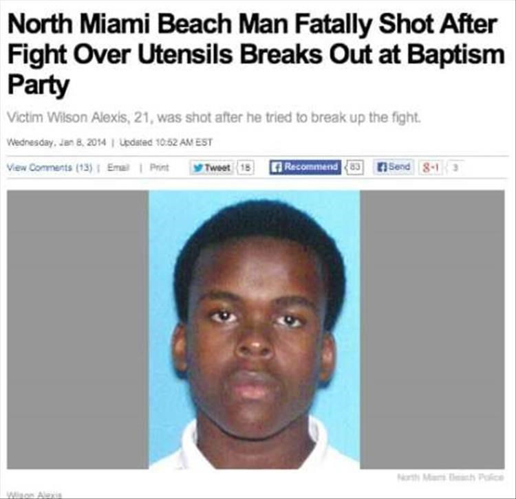 Face - North Miami Beach Man Fatally Shot After Fight Over Utensils Breaks Out at Baptism Party Victim Wilson Alexis, 21, was shot after he tried to break up the fight. Wednesday, Jan 8, 2014 1 Updsted 10.52 AM EST Vew Comments (13)Ema Send 8-1 Recommend 83 Print Tweet 18 NothMa h Paice Wison Alexis