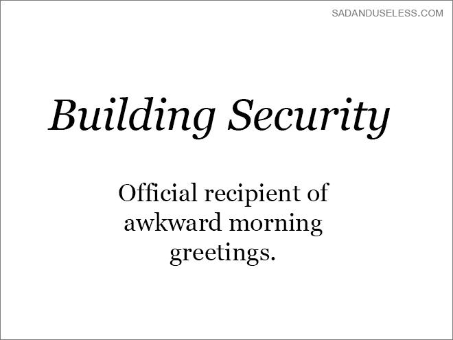 Text - SADANDUSELESS.COM Building Security Official recipient of awkward morning greetings.