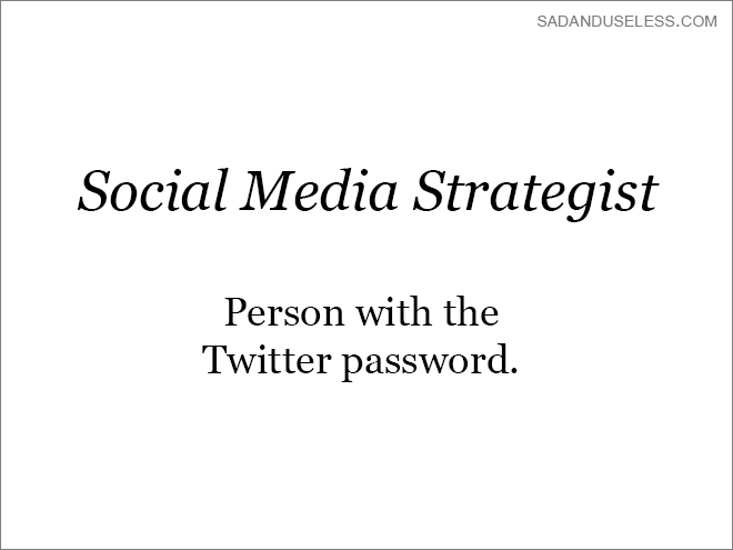 Text - SADANDUSELESS.COM Social Media Strategist Person with the Twitter password
