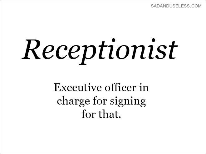 Text - SADANDUSELESS.COM Receptionist Executive officer in charge for signing for that.