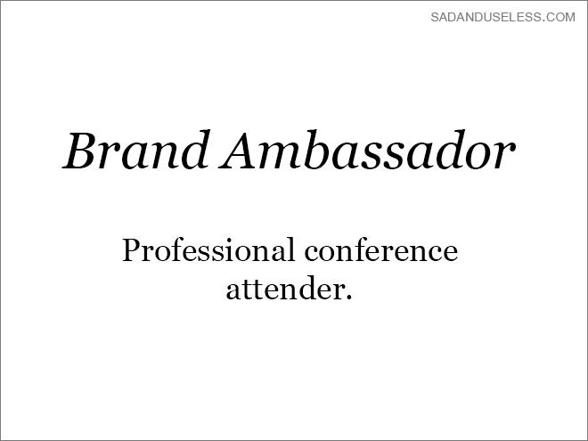 Text - SADANDUSELESS.COM Brand Ambassador Professional conference attender
