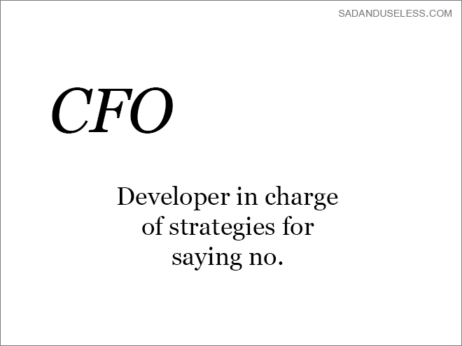 Text - SADANDUSELESS.COM CFO Developer in charge of strategies for saying no