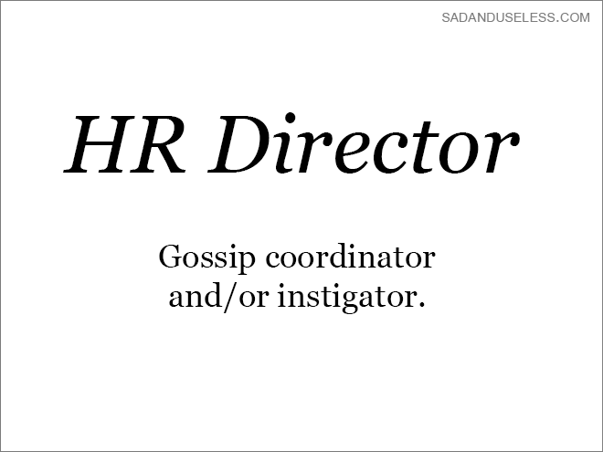 Text - SADANDUSELESS.COM HR Director Gossip coordinator and/or instigator
