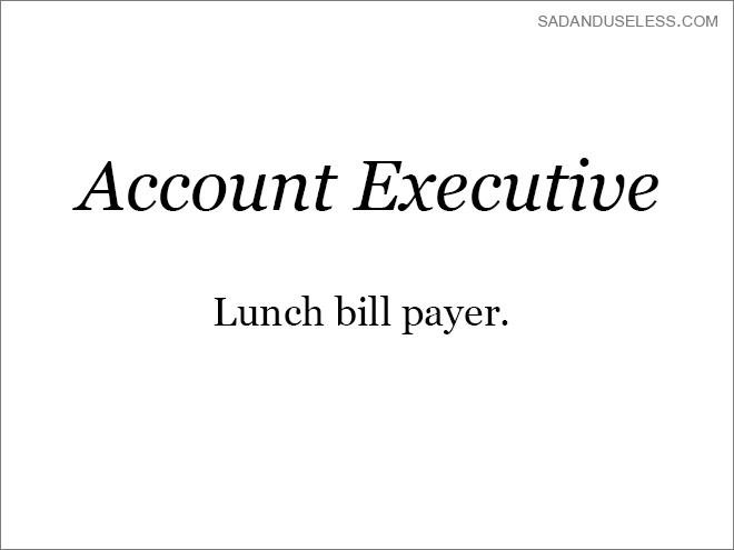 Text - SADANDUSELESS.COM Account Executive Lunch bill payer