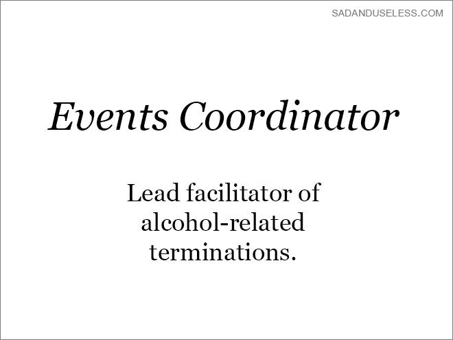 Text - SADANDUSELESS.COM Events Coordinator Lead facilitator of alcohol-related terminations