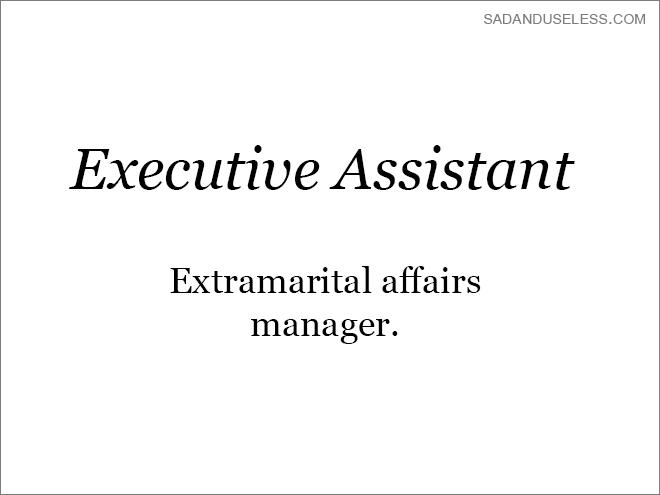 Text - SADANDUSELESS.COM Executive Assistant Extramarital affairs manager