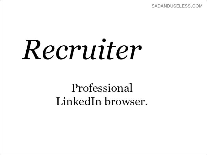 Text - SADANDUSELESS.COM Recruiter Professional LinkedIn browser