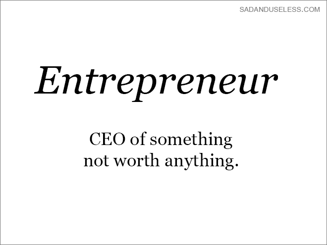 Text - SADANDUSELESS.COM Entrepreneur CEO of something not worth anything.