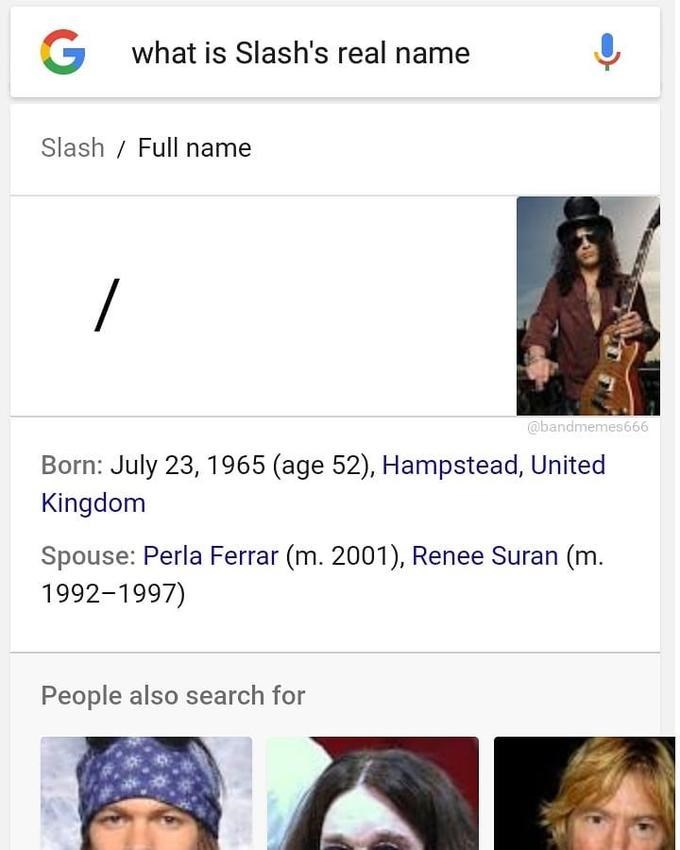 celeb real name - Text - G what is Slash's real name Slash Full name / @bandmemes666 Born: July 23, 1965 (age 52), Hampstead, United Kingdom Spouse: Perla Ferrar (m. 2001), Renee Suran (m. 1992-1997) People also search for