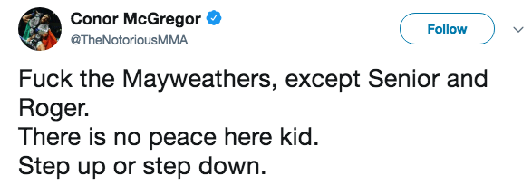 Text - Conor McGregor Follow @TheNotoriousMMA Fuck the Mayweathers, except Senior and Roger. There is no peace here kid. Step up or step down.